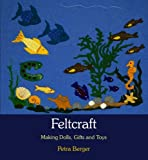 img - for By Petra Berger Feltcraft: Making Dolls, Gifts and Toys (2nd Revised edition) [Paperback] book / textbook / text book