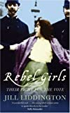Rebel Girls: Their Fight For the Vote (1844081680) by Liddington, Jill