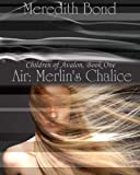 Air: Merlins Chalice (The Children of Avalon Book 1)