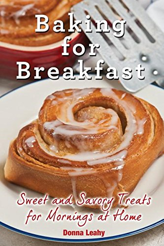 Baking for Breakfast: Sweet and Savory Treats for Mornings at Home: A Chef's Guide to Breakfast with Over 130 Delicious, Easy-to-Follow Recipes for Donuts, Muffins and More (Brunch Recipes compare prices)