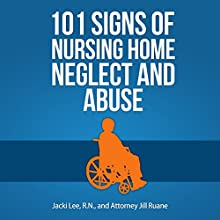 101 Signs of Nursing Home Neglect and Abuse (       UNABRIDGED) by Jill Ruane, Jacki Lee Narrated by Tiffany Williams