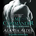 My Commander: Bewitched and Bewildered, Book 1 Audiobook by Alanea Alder Narrated by Charlotte Kane