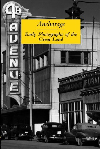 anchorage-early-photographs-of-the-great-land-by-ann-chandonnet-2000-03-02