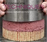 The Fundamental Techniques of Classic Pastry Arts (1584798033) by French Culinary Institute