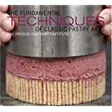 The Fundamental Techniques of Classic Pastry Artsby French Culinary Institute