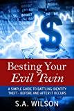 Besting Your Evil Twin: A Simple Guide to Battling Identity Theft - Before and After It Occurs