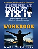 img - for Figure it Face it & Fix it Workbook: Your surprising solution to addictions and substance abuse book / textbook / text book