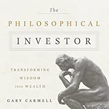 The Philosophical Investor: Transforming Wisdom into Wealth (       UNABRIDGED) by Gary Carmell Narrated by Brian Holsopple