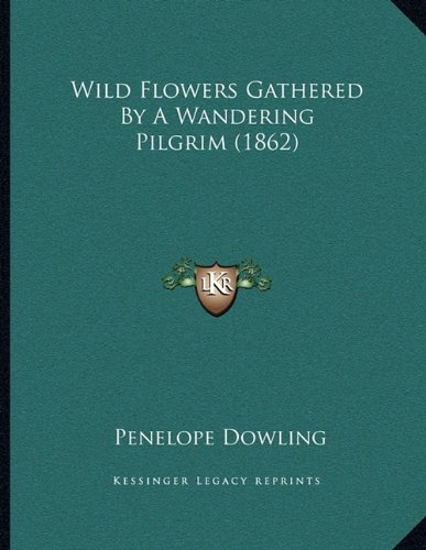 Wild Flowers Gathered by a Wandering Pilgrim (1862)