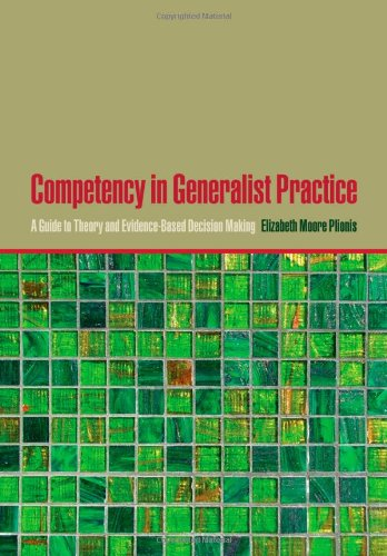 Competency In Generalist Practice: A Guide To Theory And Evidence-Based Decision Making