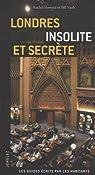 Londres : Insolite et secrète par Rachel Howard