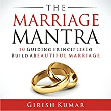 The Marriage Mantra: 10 Guiding Principles to Build a Beautiful Marriage Audiobook by Girish Kumar Narrated by Joseph Brookhouse