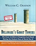 img - for Delaware's Ghost Towers: The Coast Artillery's Forgotten Last Stand During the Darkest Days of World War II [Paperback] [2005] (Author) William Grayson book / textbook / text book