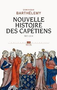 Nouvelle histoire des Cap�tiens (987-1214) par Dominique Barth�lemy