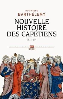 Nouvelle histoire des Capétiens (987-1214) par Barthélemy