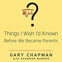 Things I Wish I'd Known Before We Became Parents Audiobook by Gary Chapman, Shannon Warden Narrated by Chris Fabry