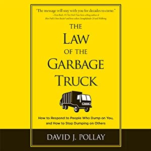 The Law of the Garbage Truck: Take Control of Your Life with One Decision | [David J Pollay]