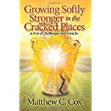 Growing Softly Stronger in the Cracked Places: A Time of Challenges and Miracles