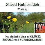 Der einfache Weg zu Glück, Erfolg und Zufriedenheit | Saeed Habibzadeh