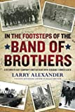 In the Footsteps of the Band of Brothers: A Return to Easy Companys Battlefields with Sgt. Forrest Guth