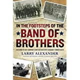 In the Footsteps of the Band of Brothersby Larry Alexander