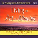 The Amazing Power of Deliberate Intent, Part I (       UNABRIDGED) by Esther Hicks, Jerry Hicks Narrated by Esther Hicks, Jerry Hicks