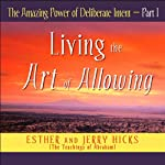The Amazing Power of Deliberate Intent, Part I | Esther Hicks,Jerry Hicks