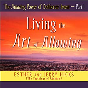 The Amazing Power of Deliberate Intent, Part I | [Esther Hicks, Jerry Hicks]