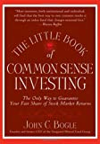  : The Little Book of Common Sense Investing: The Only Way to Guarantee Your Fair Share of Stock Market Returns