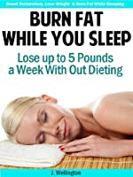 Burn Fat While You Sleep: Lose Up to 5 Pounds in a Week With Out Dieting (English Edition)