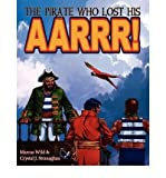 img - for [ [ [ The Pirate Who Lost His Aarrr! [ THE PIRATE WHO LOST HIS AARRR! ] By Stranaghan, Crystal J ( Author )Jun-01-2009 Paperback book / textbook / text book
