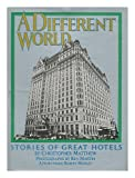 A Different World: Stories of Great Hotels (0846701359) by Matthew, Christopher