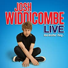 Josh Widdicombe Live - And Another Thing...  by Josh Widdicombe Narrated by Josh Widdicombe