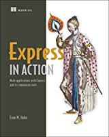 Express in Action: Node applications with Express and its companion tools Front Cover