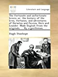 img - for The fortunate and unfortunate lovers: or, the history of the lives, fortunes, and adventures of Dorastus and Fawnia, Hero and Leander. Made English from the originals, ... By a gentleman, ... book / textbook / text book