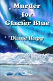 Murder for Glacier Blue: A High Seas Mystery (High Seas Mystery Series) (Volume 3)