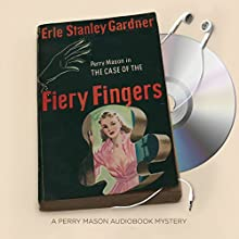 The Case of the Fiery Fingers: Perry Mason Series, Book 37 Audiobook by Erle Stanley Gardner Narrated by Alexander Cendese