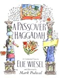 A Passover Haggadah: As Commented Upon by Elie Wiesel and Illustrated by Mark Podwal