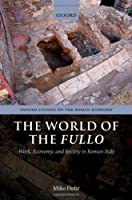 The World of the Fullo: Work, Economy, and Society in Roman Italy