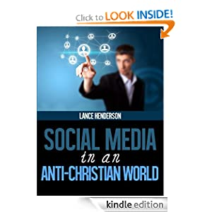 Social Media in an Anti-Christian World (Social Media in 2012 and Beyond)