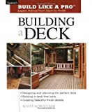 Building a Deck: Expert Advice from Start to Finish (Tauntons Build Like a Pro)