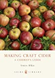 Making Craft Cider: A Ciderists Guide (Shire Library)