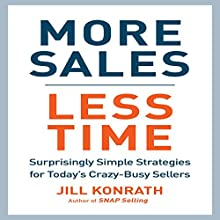 More Sales, Less Time: Surprisingly Simple Strategies for Today's Crazy-Busy Sellers Audiobook by Jill Konrath Narrated by Jill Konrath