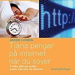 Tjäna pengar på internet när du sover: Nio olika sätt att skaffa passiv inkomst via internet | Anders Sjöberg