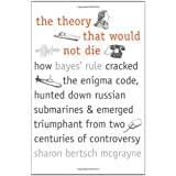 The Theory That Would Not Die: How Bayes' Rule Cracked the Enigma Code, Hunted Down Russian Submarines, and Emerged Triumphant from Two Centuries of Controversyby Sharon Bertsch Mcgrayne