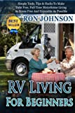 img - for RV Living For Beginners: Simple Tools, Tips & Hacks To Make Debt Free, Full Time Motorhome Living As Stress Free And Enjoyable As Possible (RV Boondocking) (Volume 2) book / textbook / text book