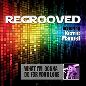 What I'm Gonna Do for Your Love (feat. Kerrie Manuel)