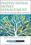 img - for Institutional Money Management: An Inside Look at Strategies, Players, and Practices (2011-11-29) book / textbook / text book