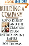 Building a Company: Roy O. Disney and...