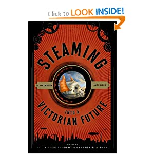 Steaming into a Victorian Future: A Steampunk Anthology by Julie Anne Taddeo and Cynthia J. Miller